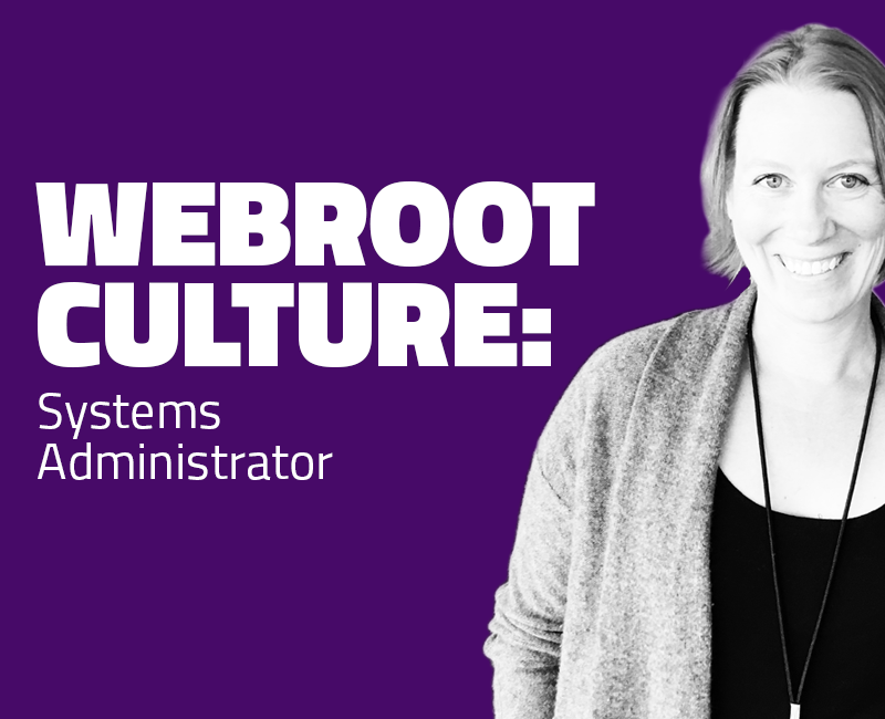 Webroot Culture: Q&A with Systems Administrator Ann Roberts