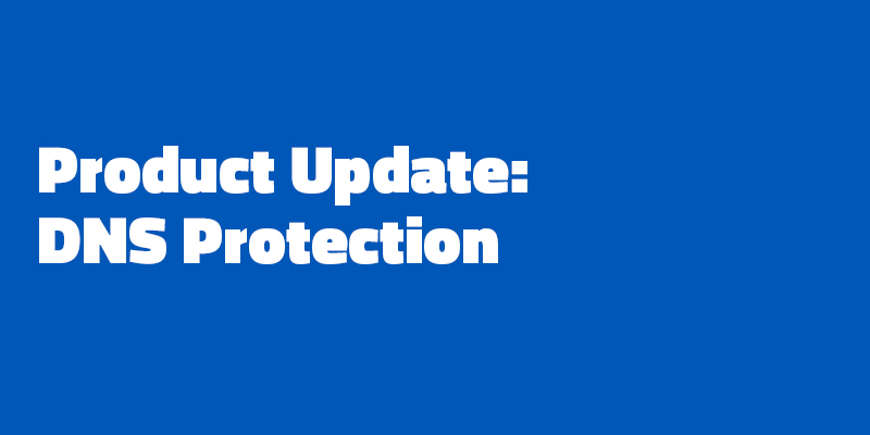 DNS Protection Gets Major Updates