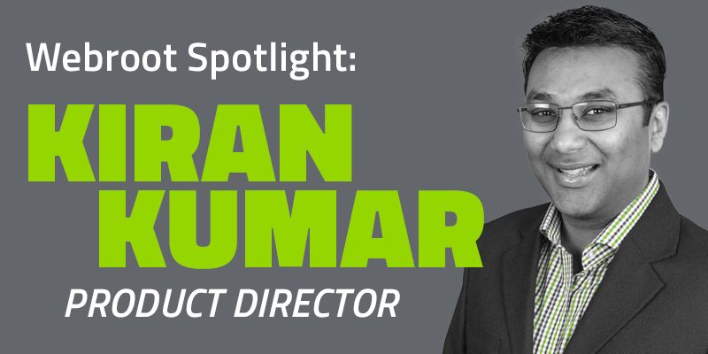 A Chat with Kiran Kumar: Webroot Product Director