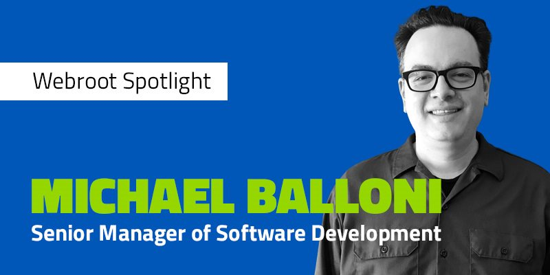 Webroot Spotlight: Michael Balloni, Senior Manager of Software Development