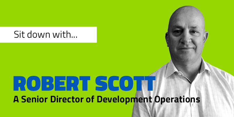 Sit Down With Robert Scott: Senior Director of Development Operations