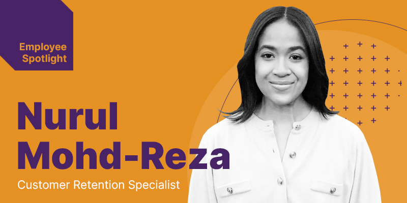Employee Spotlight: Nurul Mohd-Reza, Customer Retention Specialist